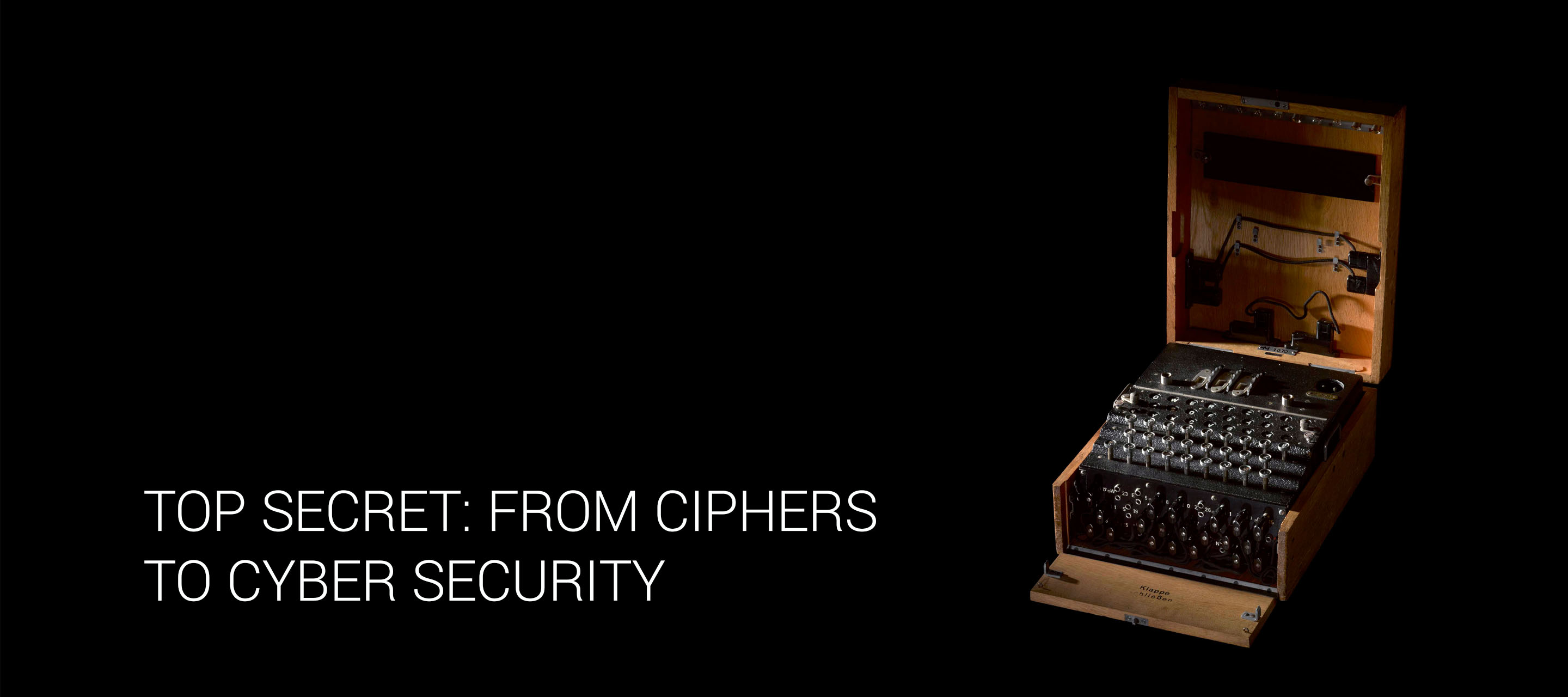 QinetiQ is very proud to be the Major Sponsor of the Science Museum's new exhibition, Top Secret: From Ciphers to Cyber Security
